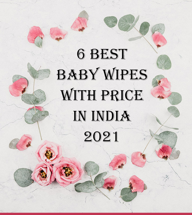 6 Best Baby Wipes with Price in India 2021
